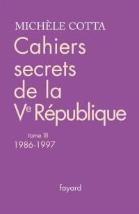 Cahiers secrets de la Ve République. Volume 3, 1986-1997