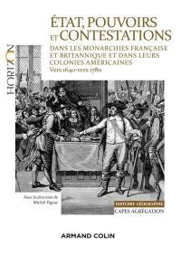 Etat, pouvoirs et contestations dans les monarchies française et britannique et dans leurs colonies américaines