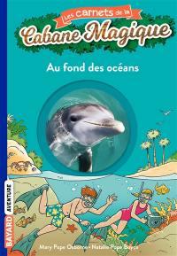 Les carnets de la Cabane magique. Volume 10, Au fond des océans