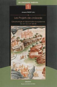 Les projets de croisade : géostratégie et diplomatie européenne du XIVe au XVIIe siècle