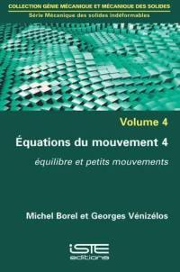 Equations du mouvement. Volume 4, Equilibre et petits mouvements
