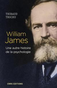 William James, une autre histoire de la psychologie