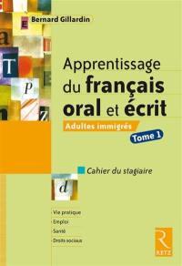 Apprentissage du français oral et écrit : adultes immigrés, cahier du stagiaire. Volume 1