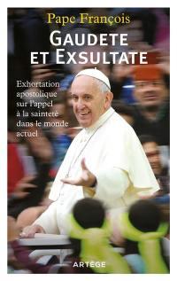 Gaudete et exsultate : exhortation apostolique sur l'appel à la sainteté dans le monde actuel