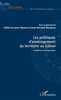 Les politiques d'aménagement du territoire au Gabon