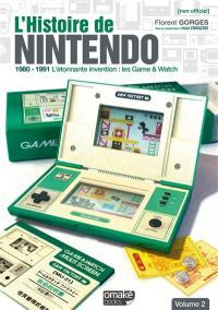 L'histoire de Nintendo. Volume 2, 1980-1991 : l'étonnante invention : les Game & Watch