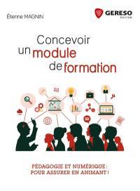 Concevoir un module de formation : pédagogie et numérique : pour assurer en animant !