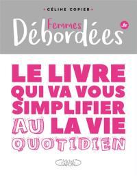 Femmes débordées.fr : le livre qui va vous simplifier la vie au quotidien
