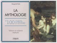 La mythologie en 100 chefs-d'oeuvre : tableaux et sculptures expliqués