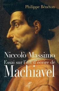 Niccolo Massimo : essai sur l'art d'écrire de Machiavel