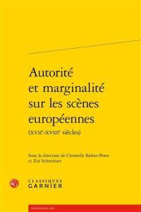 Autorité et marginalité sur les scènes européennes (XVIIe-XVIIIe siècles)