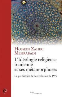 L'idéologie religieuse iranienne et ses métamorphoses : la préhistoire de la révolution de 1979