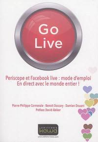 Go live : Periscope et Facebook live, mode d'emploi : en direct avec le monde entier !
