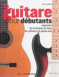 La guitare pour débutants : apprendre les techniques de base, les rythmes et la guitare solo