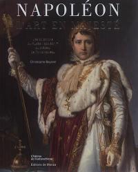 Napoléon : l'art en majesté : les collections du Musée Napoléon Ier au château de Fontainebleau