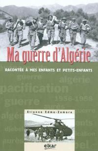 Ma guerre d'Algérie : racontée à mes enfants et petits-enfants