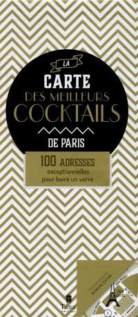 La carte des meilleurs cocktails de Paris : 100 adresses exceptionnelles pour boire un verre = The map of the best cocktails in Paris : 100 outstanding places to drink
