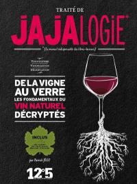 Traité de jajalogie : le manuel indispensable des libres-buveurs, de la vigne au verre, les fondamentaux du vin naturel décryptés