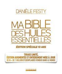 Ma bible des huiles essentielles : édition spéciale 10 ans