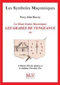 Les grades de vengeance. Volume 2, L'Illustre Elu des Quinze et le Sublime Chevalier Elu