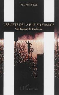 Les arts de la rue en France : une logique de double jeu