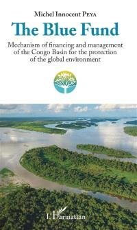 The Blue fund : mechanism of financing and management of the Congo basin for the protection of the global environment