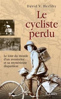 Le cycliste perdu : le tour du monde d'un aventurier et sa mystérieuse disparition