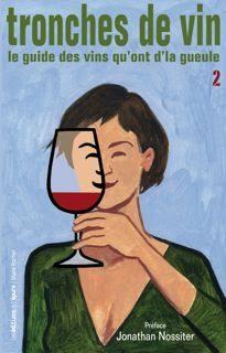 Tronches de vin : le guide des vins qu'ont d'la gueule, Vol. 2
