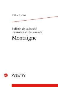 Bulletin de la Société internationale des amis de Montaigne. n° 66