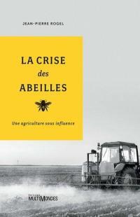 La crise des abeilles  : une agriculture sous influence