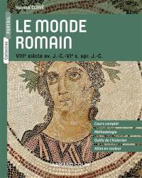 Le monde romain : VIIIe siècle av. J.-C.-VIe s. apr. J.-C.
