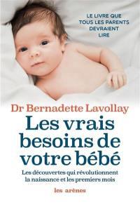 Les vrais besoins de votre bébé : les découvertes qui révolutionnent la naissance et les premiers mois