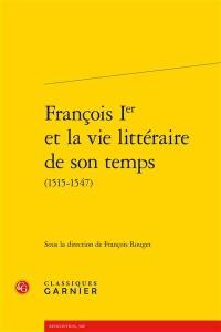 François Ier et la vie littéraire de son temps (1515-1547)