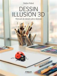 Dessin illusion 3D : manuel de dessin ultra-réaliste