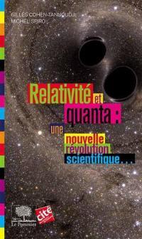 Relativité et quanta : une nouvelle révolution scientifique...