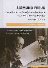 La méthode psychanalytique freudienne; Suivi de De la psychothérapie : texte intégral (1904-1905)