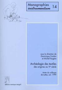 Archéologie des textiles des origines au Ve siècle : actes du colloque de Lattes, octobre 1999