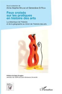 Feux croisés sur les pratiques en histoire des arts : la didactique de l'histoire et de la géographie au miroir de l'histoire des arts