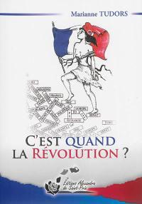 C'est quand la révolution ?