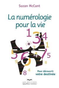 La numérologie pour la vie  : pour découvrir votre destinée