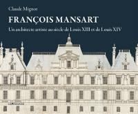 François Mansart : un architecte artiste au siècle de Louis XIII et de Louis XIV