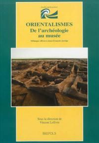 Orientalismes : de l'archéologie au musée : mélanges offerts à Jean-François Jarrige
