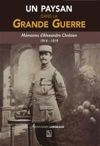 Un paysan dans la Grande Guerre : mémoires d'Alexandre Chrétien, 1914-1919