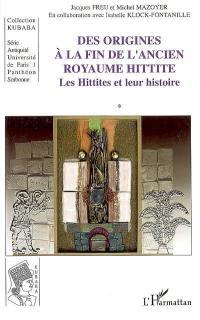 Les Hittites et leur histoire. Volume 1, Des origines à la fin de l'ancien royaume hittite