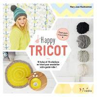 Happy tricot : 10 tutos et 10 créations en tricot pour ensoleiller votre garde-robe !