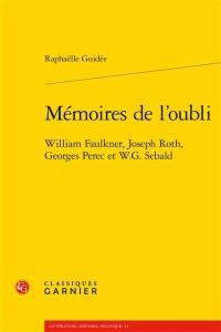 Mémoires de l'oubli : William Faulkner, Joseph Roth, Georges Perec et W.G. Sebald