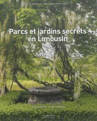 Parcs et jardins secrets en Limousin : Corrèze, Creuse, Haute-Vienne