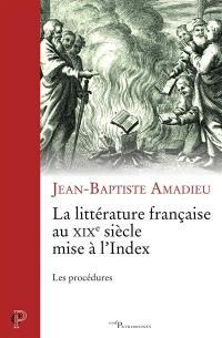 La littérature française au XIXe siècle mise à l'Index : les procédures