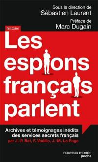 Les espions français parlent : archives et témoignages inédits des services secrets français