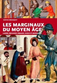 Les marginaux du Moyen Age : ladres, brigands, ribauds, gueux et mendiants